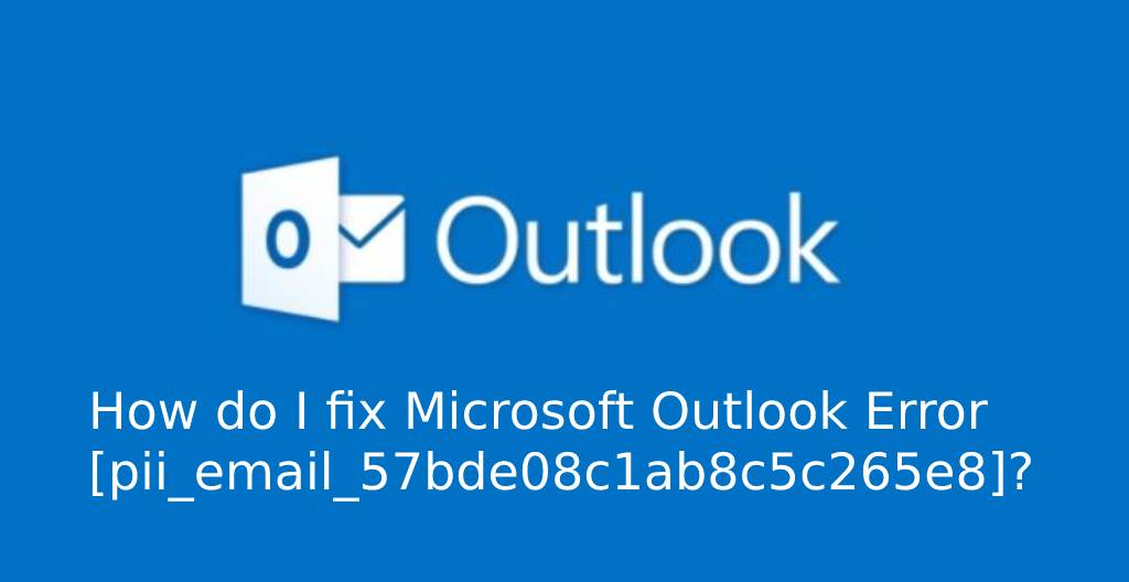 How to Fix [pii_email_844c7c48c40fcebbdbbb] Error Code in 2021
